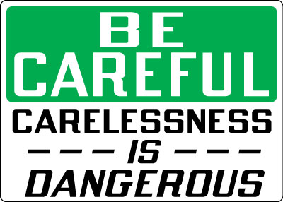 Safety Communications - Be Careful  Carelessness Is DangerousCarelessness