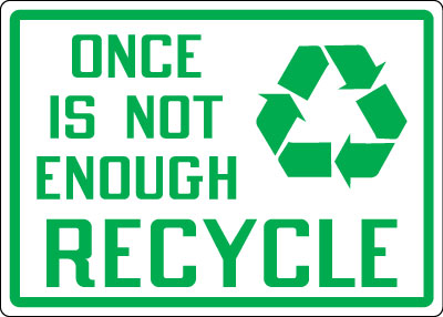Recycling And Energy Conservation Signs Once Is Not